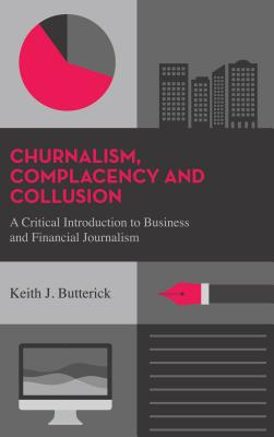 A Critical Introduction to Business and Financial Journalism By Butterick, Keith J.