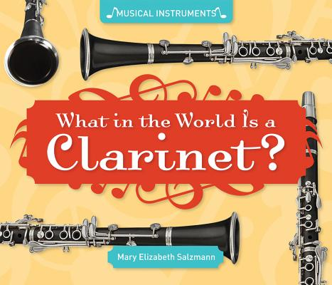 What in the World Is a Clarinet? By Salzmann, Mary Elizabeth